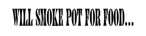 Will Smoke Pot for Food...